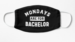 The Bachelor - Mondays Are For [The] BACHELOR Face Mask