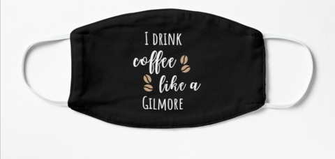 I Drink Coffee Like a Gilmore Gilmore Girls 100% Cotton Reusable Washable Face Mask