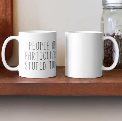 People Are Particularly Stupid Today Gilmore Girls Ceramic White Mug