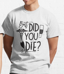But Did You Die? - First Responders Graphic Tee