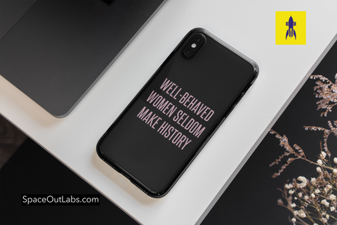 Well-Behaved Women Seldom Make History Phone Case - iPhone, Samsung Galaxy, Galaxy Note Phone Case