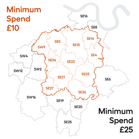 Minimum Spend £10 for free delivery (otherwise £2.50): SE4, SE5, SE14, SE15, SE21, SE22, SE23, SE24, SE26, SE27, SW9, SW4 6`  ### Minimum Spend £25 for free delivery (otherwise £5): `SE6, SE8, SE16, SE19, SE20, SE25, SW2, SW4 8, SW12 0, SW16 2, SW16 3, BR3 1, BR3 4, CR7 8