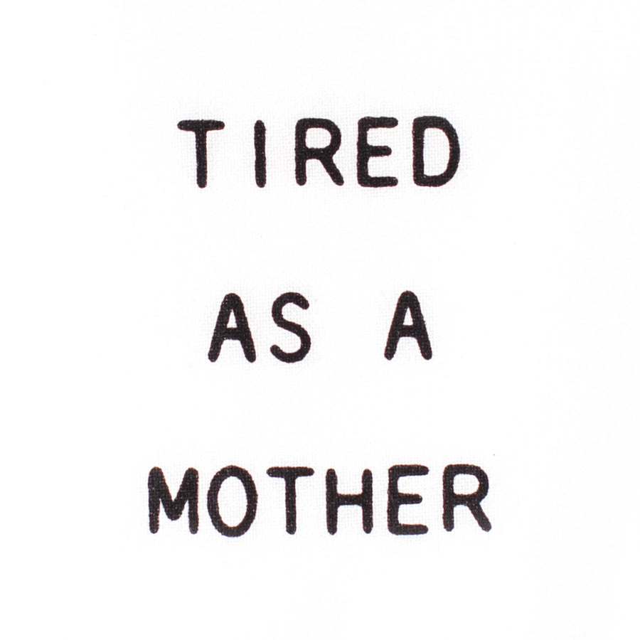 Tired As A Mother Tea Towel