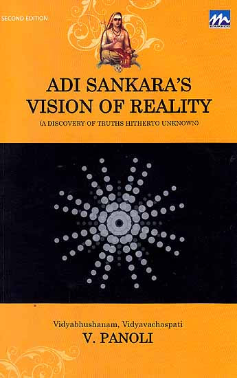 Adi Sankara's Vision of Reality (A Discovery of Truths Hitherto Unknown)