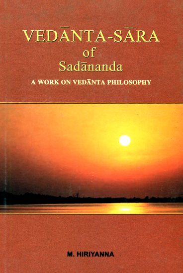 Vedanta-Sara of Sadananda: A Work on Vedanta Philosophy