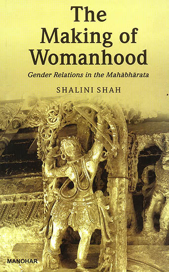 The Making of Womanhood (Gender Relations in The Mahabharata)