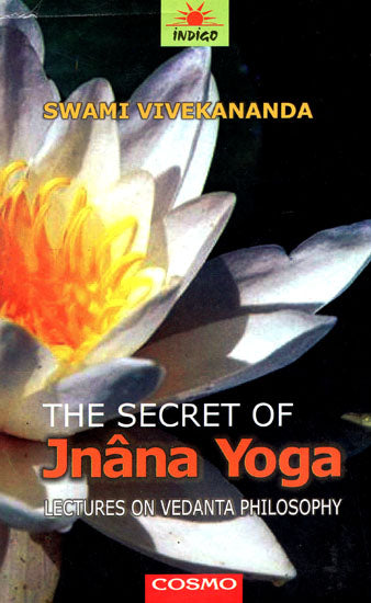 The Secret of Jnana Yoga: Lectures on Vedanta Philosophy