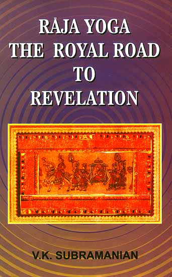 Raja Yoga: The Royal Road to Revelation