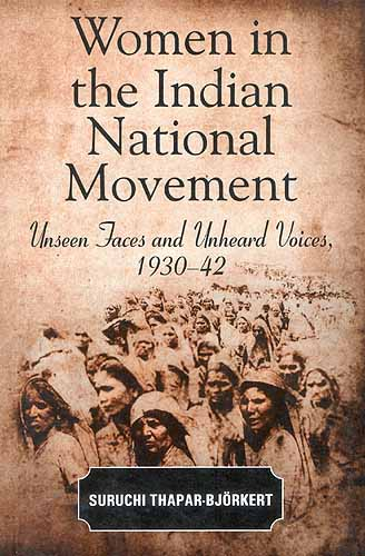 Women In The Indian National Movement: Unseen Faces and Unheard - Voices, 1930-42