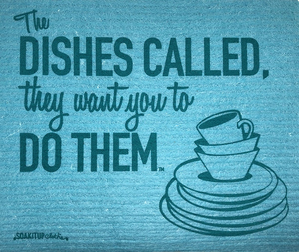 The DISHES CALLED, they want you to DO THEM