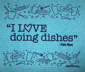 """I LOVE doing dishes""– Fake News soakitupcloths.com"