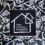 Sticker - Two Chicks Homes