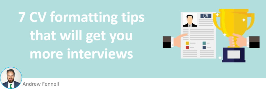 7 cv format tips that will get you more interviews