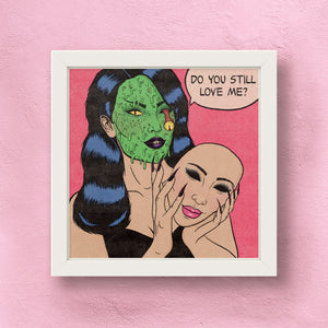 classy creeps do you still love me art print