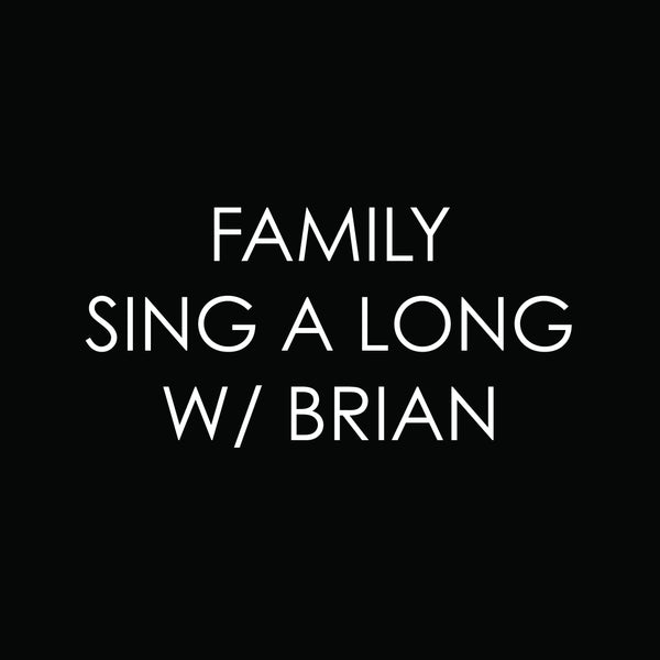 FAMILY SING A LONG WITH BRIAN! (Every Tuesday at 11 am, Friday at 3pm!)