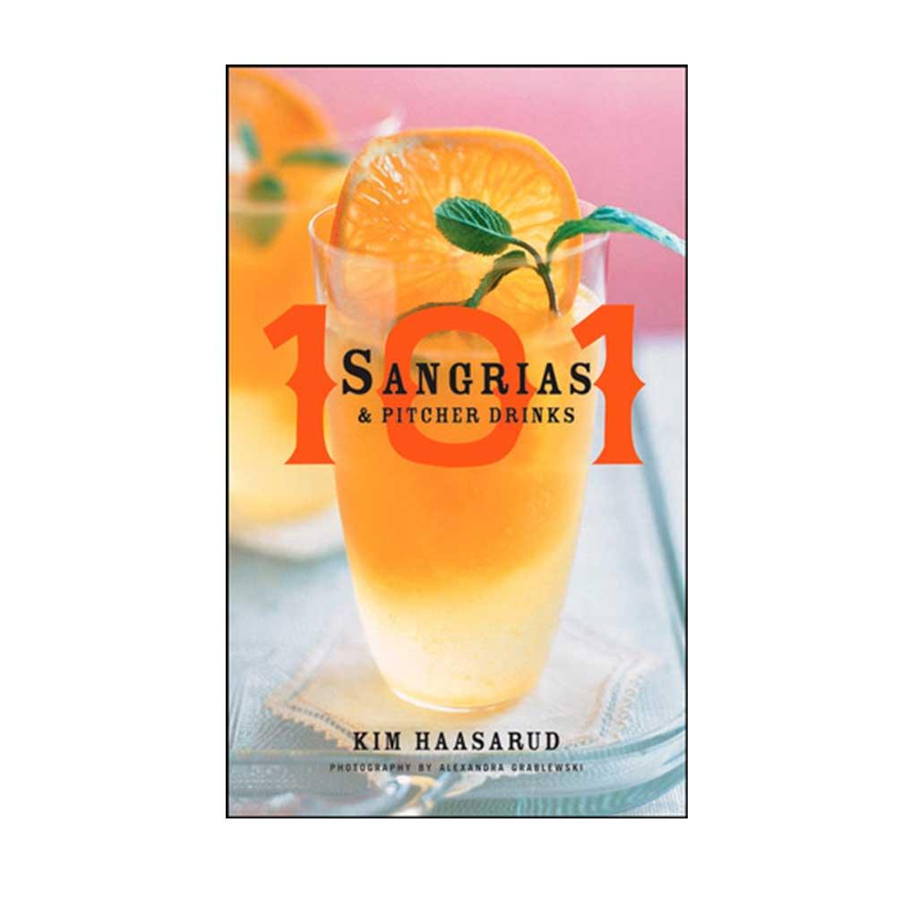 101 Sangrias and Pitcher Drinks, by Kim Haasarud