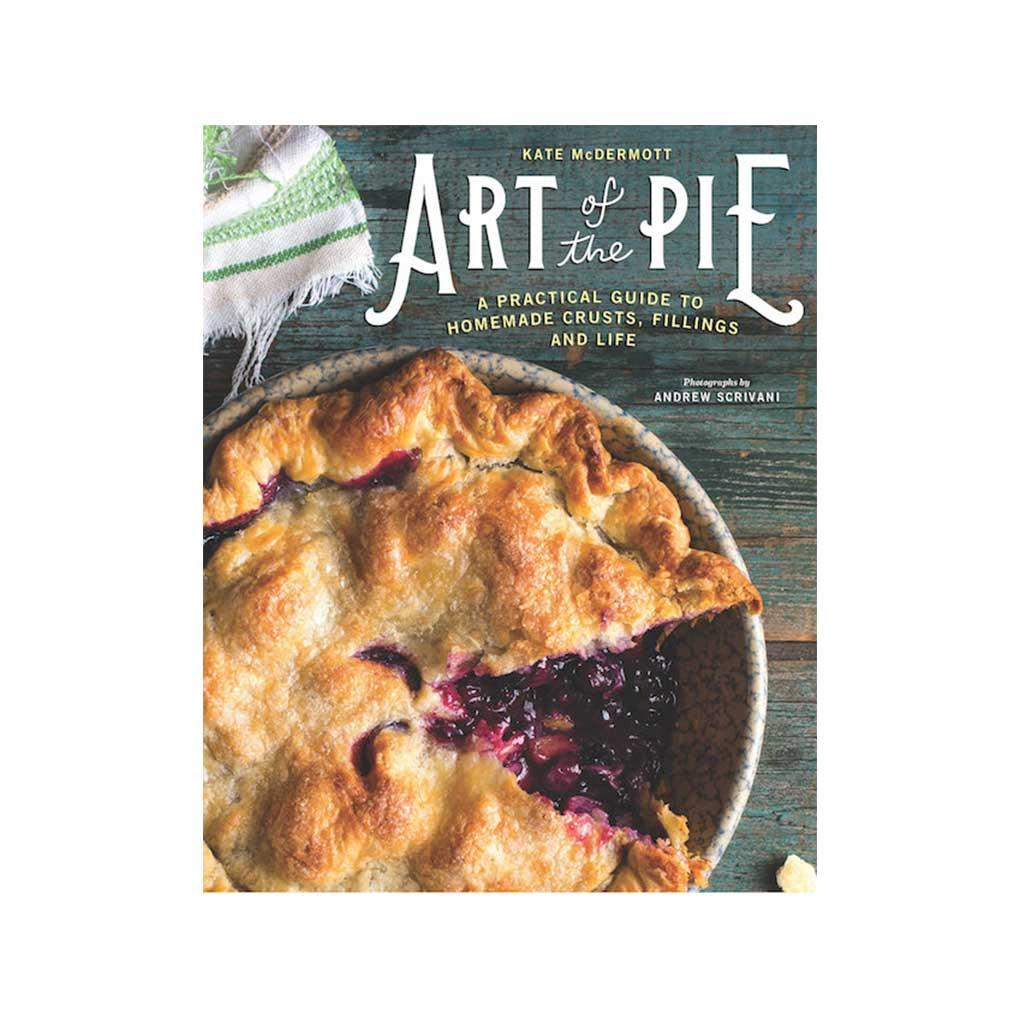 Art of the Pie: A Practical Guide to Homemade Crusts, Fillings, and Life, by Kate McDermott
