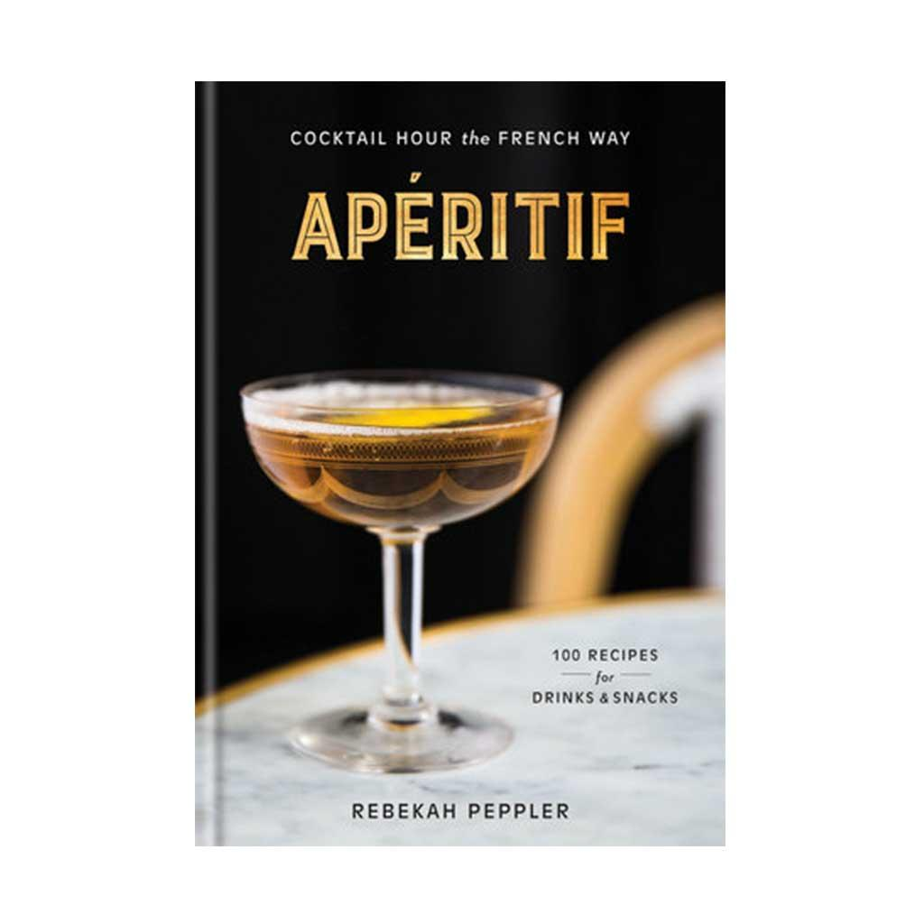 Aperitif: Cocktail Hour the French Way, by Rebekah Peppler