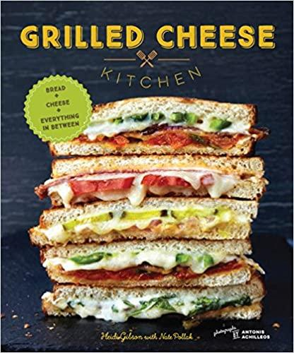 Grilled Cheese Kitchen: Bread and Cheese and Everything in Between, by Heidi Gibson and Nate Pollak