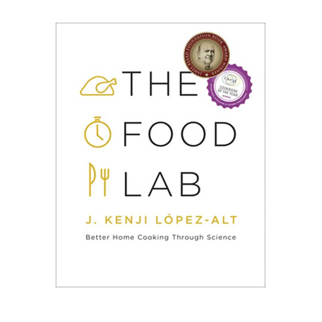 The Food Lab: Better Home Cooking Through Science, by J. Kenji López-Alt
