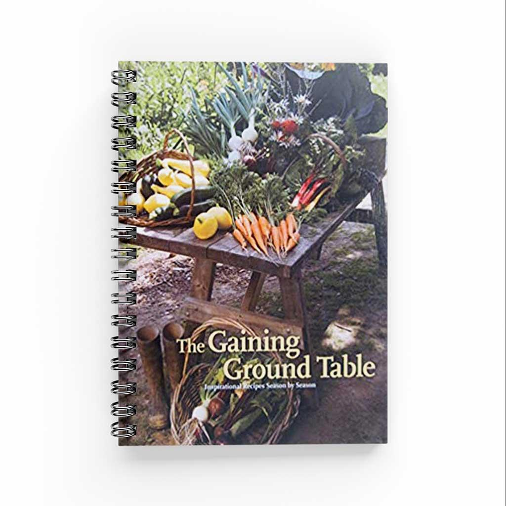 The Gaining Ground Table: Inspirational Recipes Season by Season