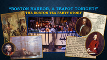 "Load image into Gallery viewer, TEA TALKS: ""Boston Harbor, a Teapot Tonight!"" The Boston Tea Party Story"
