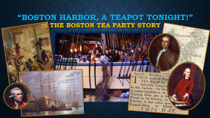 "TEA TALKS: ""Boston Harbor, a Teapot Tonight!"" The Boston Tea Party Story"
