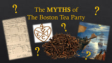 Load image into Gallery viewer, TEA TALKS: The Myths of the Boston Tea Party