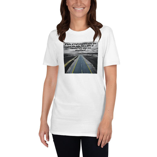 Unisex Pilot T-Shirt Funny - A mile of highway will take you just one mile, but a mile of runway will take you anywhere - PilotHangout