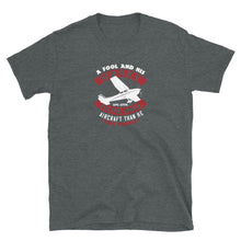 Load image into Gallery viewer, Unisex Pilot T-Shirt Funny - A fool and his money are soon flying more aircraft than he can handle - PilotHangout