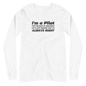 Unisex Long Sleeve T-Shirt -  I'm A Pilot For The Sake Of Argument Let's Just Assume That I'm Always Right - PilotHangout