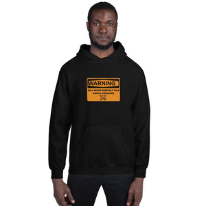 Unisex Hoodie - Pilot Hoodie - Warning will spontaneously talk about airplanes - PilotHangout