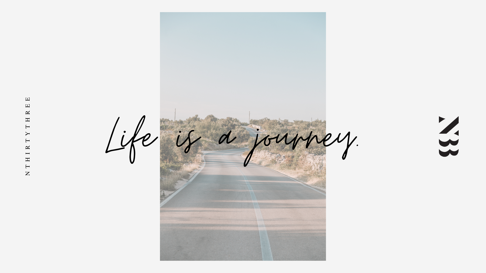 Life is a journey. #NTHIRTYTHREE