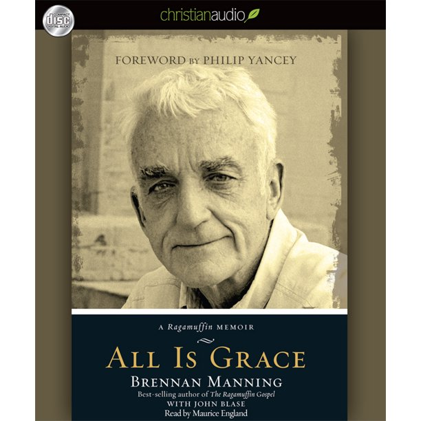 ALL IS GRACE- A Ragamuffin Memoir