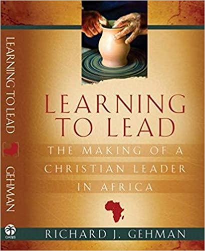 LEARNING TO LEAD; The Making of a Christian Leader in Africa