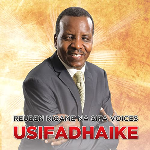 MUSIC CD- USIFADHAIKE ALBUM BY REUBEN KIGAME AND SIFA VOICES