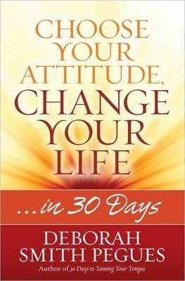 CHOOSE YOUR ATTITUDE, CHANGE YOUR LIFE IN 30 DAYS