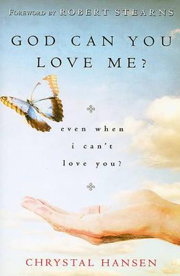 GOD, CAN YOU LOVE ME?: Even When I Can't Love You?
