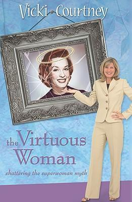 VIRTUOUS WOMAN: Shattering the Superwoman Myth