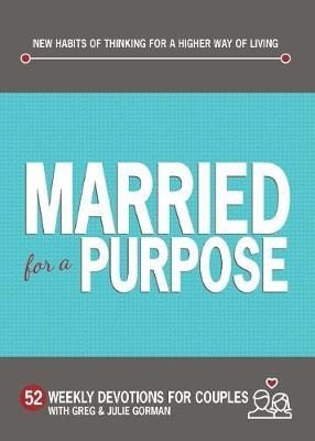 MARRIED FOR A PURPOSE: New Habits of Thinking for a Higher Way of Living - 52 Weekly Devotions for Couples
