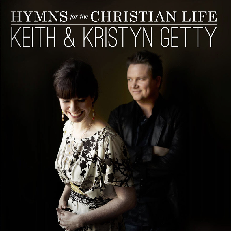 MUSIC CD- HYMNS OF CHRISTIAN LIFE BY KEITH & KRISTYN GETTY