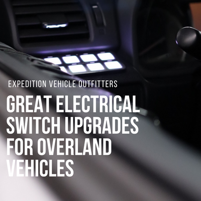 Great Electrical Switch Upgrades for Overland Vehicles