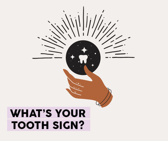 What's your tooth sign?