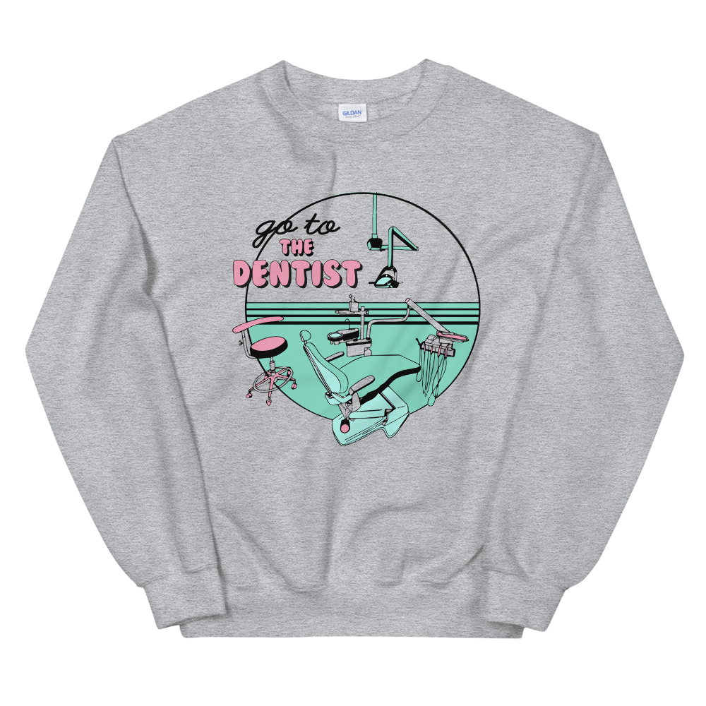 Go to the Dentist Sweatshirt