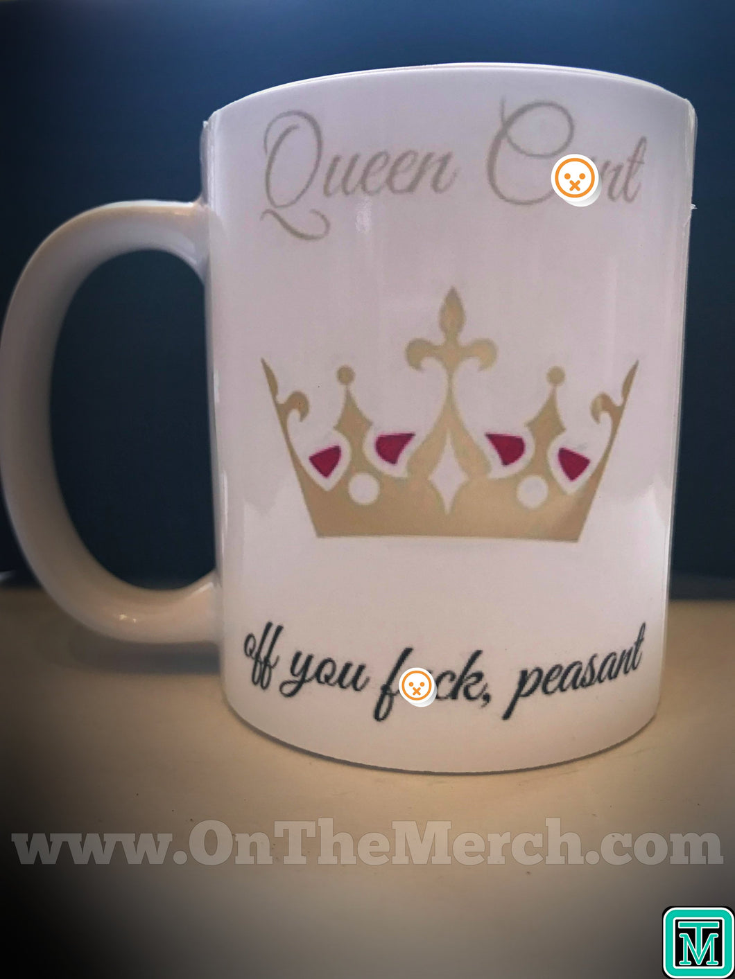 Queen C*nt Mug - On The Merch