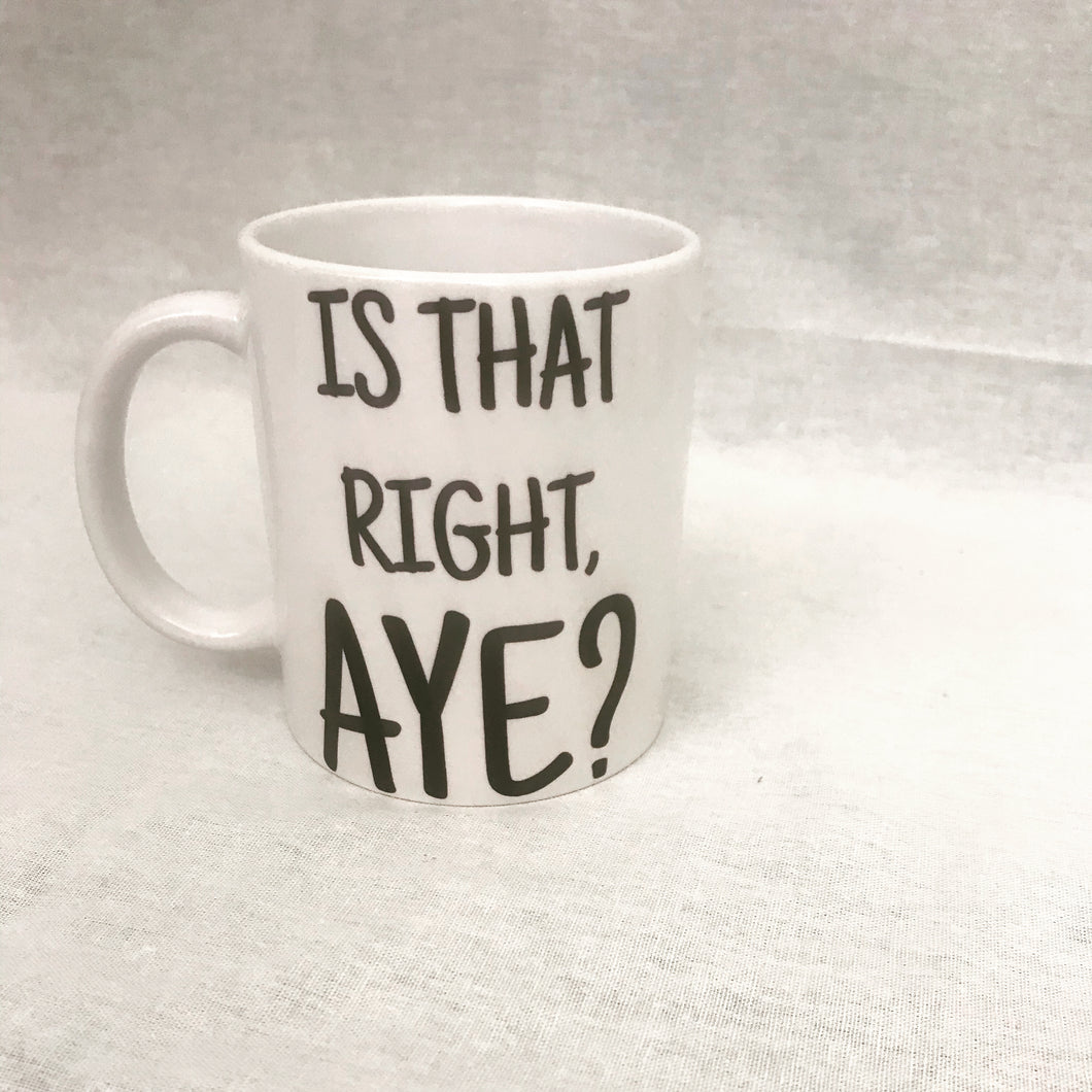 Is That Right, Aye? Mug
