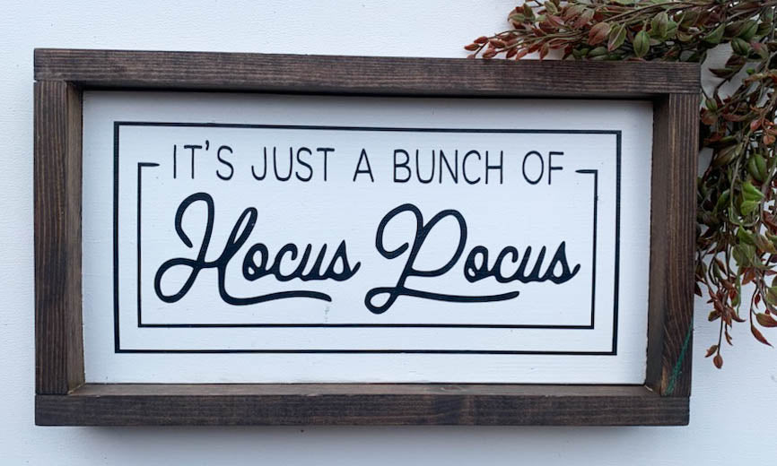 Handmade Sign - It's Just a Bunch of Hocus Pocus