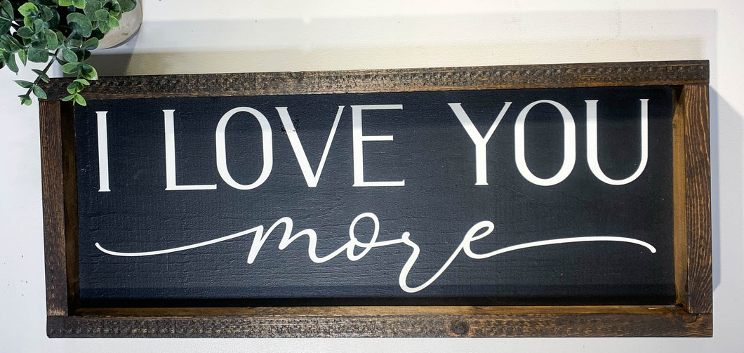 Handmade Sign - I Love You More