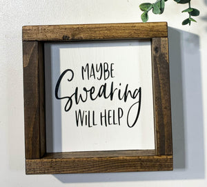 Handmade Sign - Maybe Swearing Will Help
