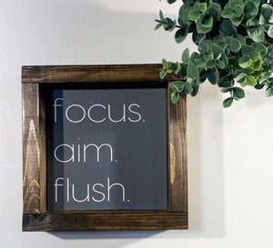 Handmade Sign - Focus. Aim. Flush.